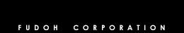 不動商事株式会社 FUDOH CORPORATION